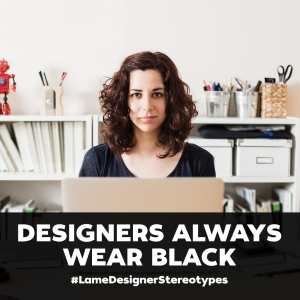 Source: https://creativemarket.com/blog/8-lame-stereotypes-that-all-designers-hate